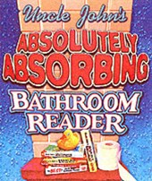 Uncle John's Absolutely Absorbing Bathroom Reader | Bathroom Readers' Institute |