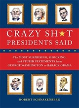 Crazy Sh*t Presidents Said | Robert Schnakenberg |