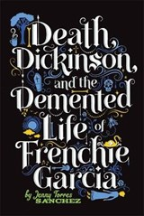 Death, Dickinson, and the Demented Life of Frenchie Garcia | Jenny Torres Sanchez |