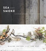 Sea and smoke : flavors from the untamed pacific northwest | Wetzel, Blaine ; Ray, Joe |