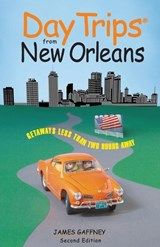 Day Trips(r) from New Orleans, Second Edition | James Gaffney |