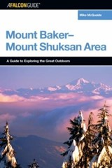 A Falcon Guide To The Mount Baker-Mount Shuksan Area | Mike McQuaide |