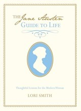 The Jane Austen Guide to Life | Lori Smith |