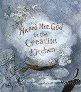 Mr. And Mrs. God in the Creation Kitchen | Nancy C. Wood |