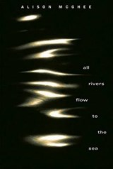 All Rivers Flow To The Sea | Alison McGhee |