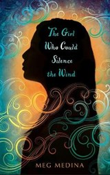 The Girl Who Could Silence the Wind | Meg Medina |
