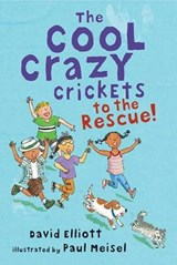 The Cool Crazy Crickets to the Rescue! | David Elliott |