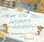 How Do You Wokka-Wokka?