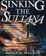 Sinking the Sultana | Sally M. Walker |