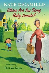 Where Are You Going, Baby Lincoln? | Kate DiCamillo |
