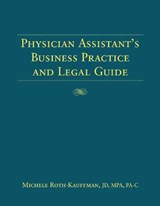 The Physician's Assistant's Business Practice And Legal Guide | Michele Roth-Kauffman |