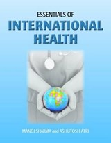 Essentials of International Health | Sharma, Manoj ; Atri, Ashutosh, M.D. |