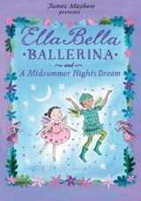 Ella Bella Ballerina and A Midsummer Night's Dream | James Mayhew |