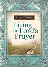 Living the Lord's Prayer | David Timms |