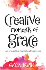 Creative Moments of Grace | Gayla Irwin |