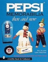 Pepsi Memorabilia : Then and Now | Dillman, Phil ; Woestman, Larry |