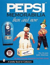 Pepsi Memorabilia...Then and Now: An Unauthorized Handbook and Price Guide