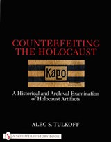 Counterfeiting the Holocaust | Alec S. Tulkoff |