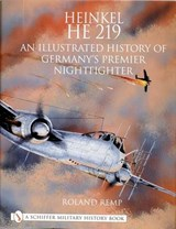 Heinkel He 219 an Illustrated History of Germanys Premier Nightfighter | Roland Remp |