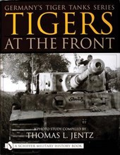 Germany's Tiger Tanks Series Tigers at the Front | Thomas L. Jentz |