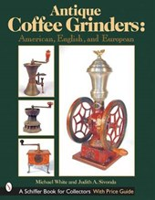 Antique Coffee Grinders: American, English, and Eurean