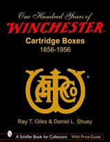 100 Years of Winchester Cartridge Boxes, 1856-1956 | Ray T. Giles |