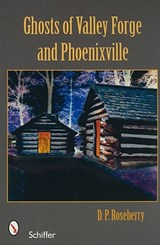 Ghosts of Valley Forge and Phoenixville | D. P. Roseberry |