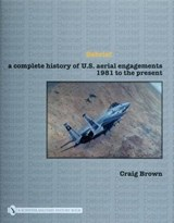 Debrief a Complete History of U.S. Aerial Engagements - 1981 to the Present | Craig Brown |