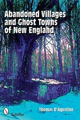 Abandoned Villages and Ghost Towns of New England | Thomas D'agostino |
