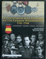 The Military Intervention Corps of the Spanish Blue Division in the German Wehrmacht 1941-1945 | Jesus Dolado Esteban |