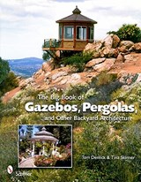 The Big Book of Gazebos, Pergolas, and Other Backyard Architecture | Tom Denlick |