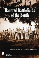Haunted Battlefields of the South | Bryan Bush |