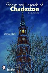 Ghosts and Legends of Charleston | Denise Roffe |