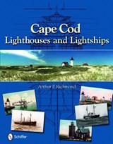 Cape Cod Lighthouses and Lightships | Arthur P. Richmond |