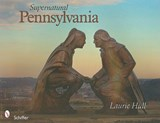 Supernatural Pennsylvania | Laurie Hull |