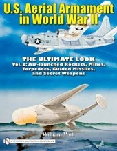 U.S. Aerial Armament in World War II - Ultimate Look: Vol 3: Air Launched Rockets, Mines, Torpedoes, Guided Missiles and Secret Weapons