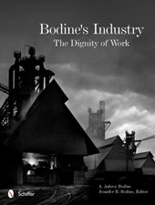 Bodine's Industry: The Dignity of Work | A Aubrey Bodine |