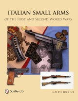 Italian Small Arms of the First and Second World Wars | Ralph Riccio |