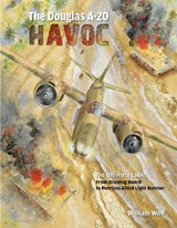 The Douglas A-20 Havoc | William Wolf |