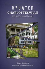 Haunted Charlottesville and Surrounding Counties | Susan Schwartz |