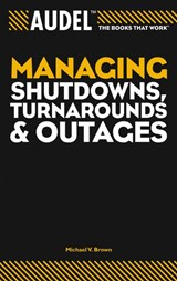 Audel Managing Shutdowns, Turnarounds, and Outages | Michael V. Brown |