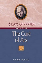 15 Days of Prayer with the Cure of Ars | Pierre Blanc |