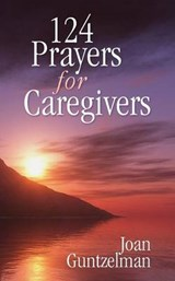 124 Prayers for Caregivers | Joan Guntzelman |