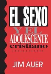 El sexo y el adolescente cristiano / Sex and the Christian Adolescent
