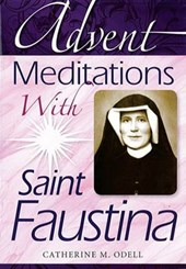 Advent Meditations with Saint Faustina | Catherine Odell |