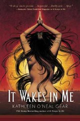 It Wakes in Me | Kathleen O'neal Gear |