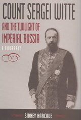 Count Sergei Witte and the Twilight of Imperial Russia | Sidney Harcave |