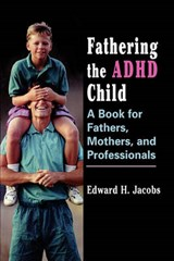 Fathering the ADHD Child | Edward H. Jacobs |