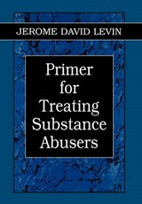 Primer for Treating Substance Abusers | Jerome D. Levin |