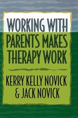 Working with Parents Makes Therapy Work | Kerry Kelly Novick |
